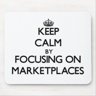 Keep Calm by focusing on Marketplaces Mouse Pad