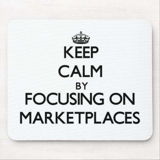 Keep Calm by focusing on Marketplaces Mousepads