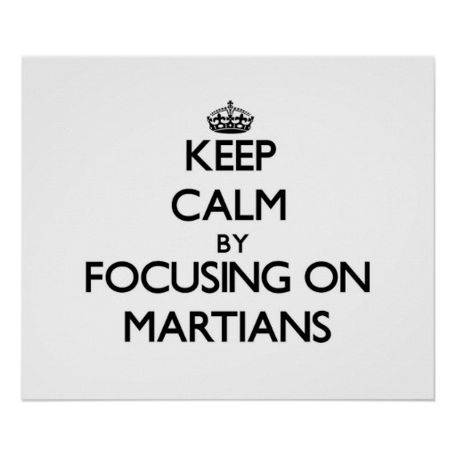 Keep Calm by focusing on Martians Poster