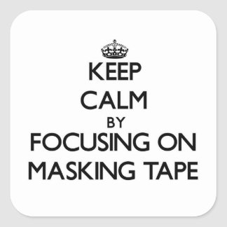 Keep Calm by focusing on Masking Tape Square Sticker