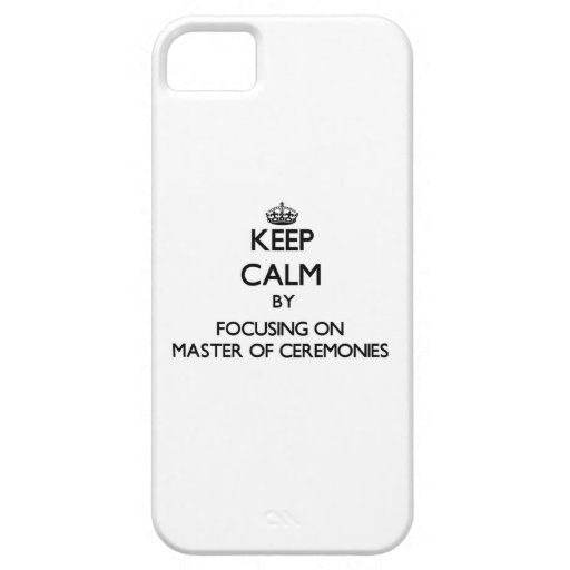 Keep Calm by focusing on Master Of Ceremonies iPhone 5/5S Cover