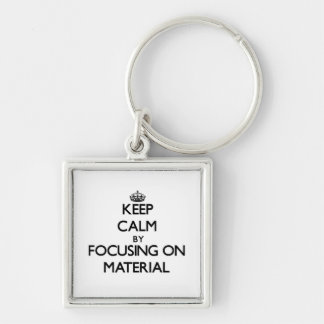 Keep Calm by focusing on Material Key Chain