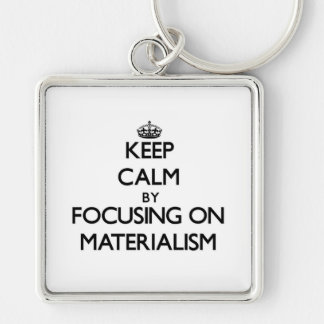 Keep Calm by focusing on Materialism Keychains