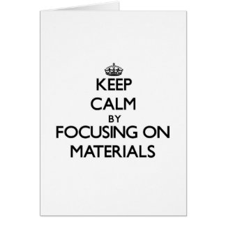 Keep calm by focusing on Materials Cards