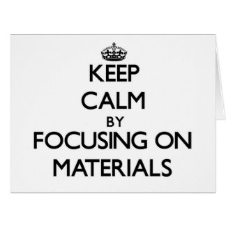Keep calm by focusing on Materials Greeting Cards
