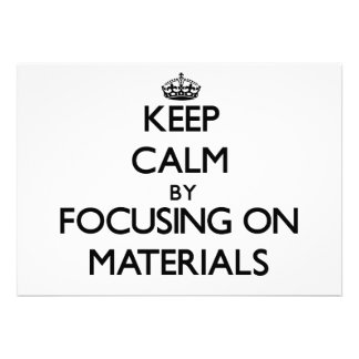 Keep calm by focusing on Materials Custom Announcements