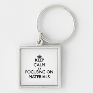 Keep calm by focusing on Materials Key Chains