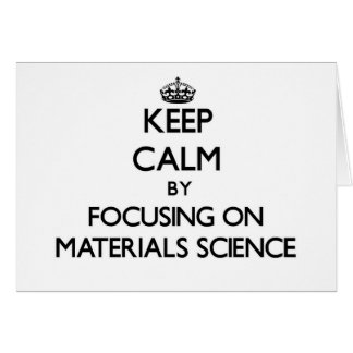 Keep calm by focusing on Materials Science Greeting Cards