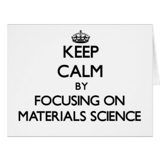 Keep calm by focusing on Materials Science Cards