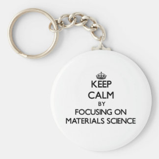 Keep calm by focusing on Materials Science Key Chains