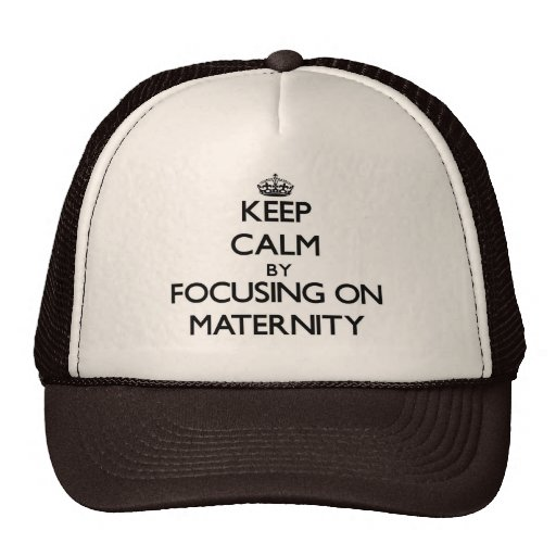 Keep Calm by focusing on Maternity Trucker Hats