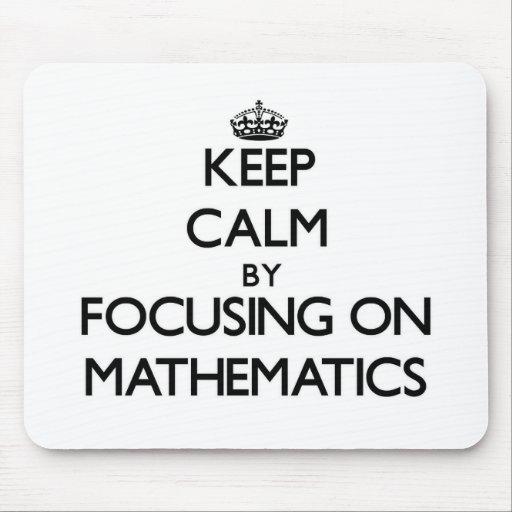 Keep Calm by focusing on Mathematics Mousepads