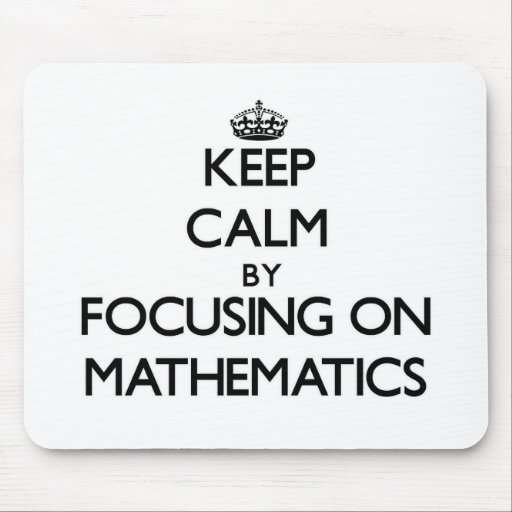 Keep calm by focusing on Mathematics Mouse Pad
