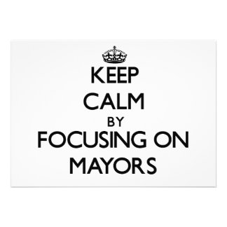 Keep Calm by focusing on Mayors Invite