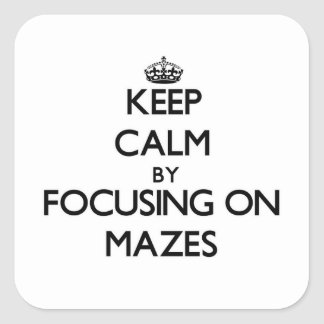 Keep Calm by focusing on Mazes Stickers