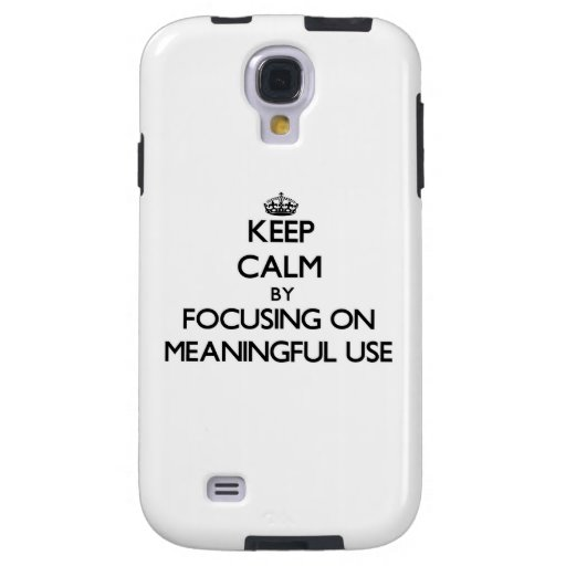 Keep Calm by focusing on Meaningful Use Galaxy S4 Case