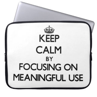 Keep Calm by focusing on Meaningful Use Laptop Computer Sleeves