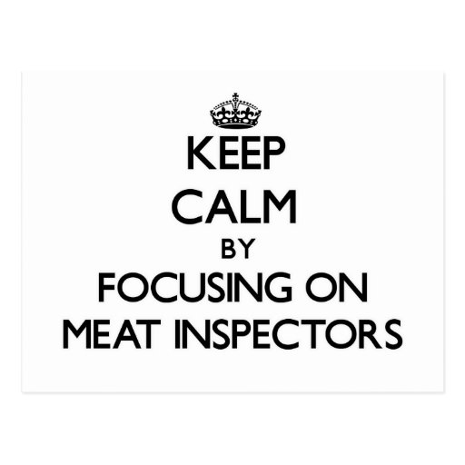 Keep Calm by focusing on Meat Inspectors Postcard