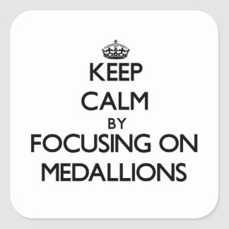 Keep Calm by focusing on Medallions Square Sticker