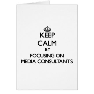 Keep Calm by focusing on Media Consultants Cards