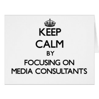 Keep Calm by focusing on Media Consultants Card