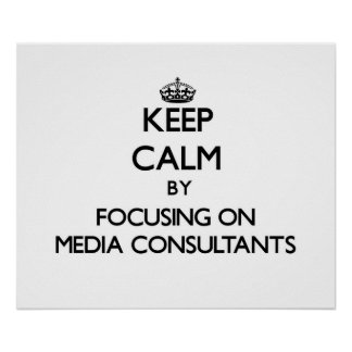 Keep Calm by focusing on Media Consultants Posters