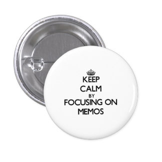 Keep Calm by focusing on Memos Pinback Buttons