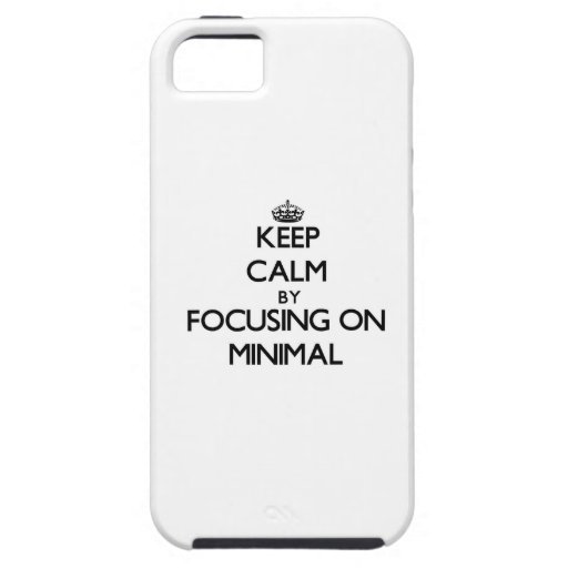 Keep Calm by focusing on Minimal iPhone 5 Cases