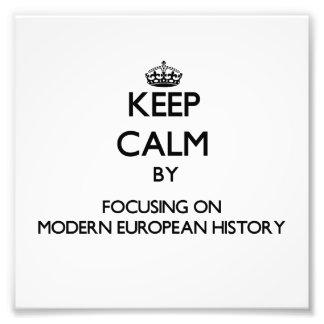 Keep calm by focusing on Modern European History Art Photo