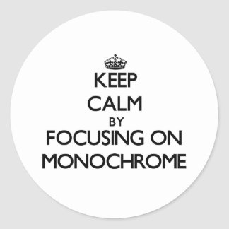 Keep Calm by focusing on Monochrome Round Stickers