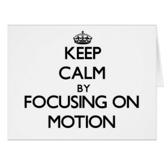 Keep Calm by focusing on Motion Cards