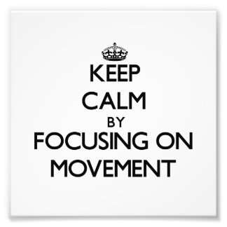 Keep Calm by focusing on Movement Photographic Print