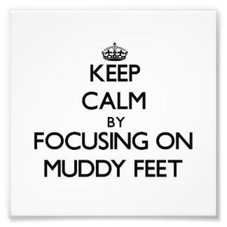 Keep Calm by focusing on Muddy Feet Photo Print