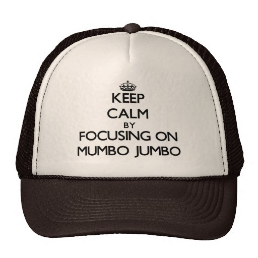 Keep Calm by focusing on Mumbo Jumbo Trucker Hat