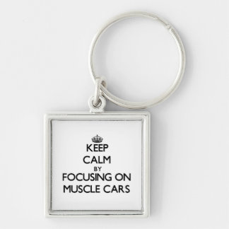Keep Calm by focusing on Muscle Cars Key Chain