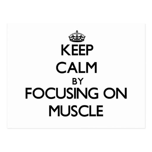 Keep Calm by focusing on Muscle Post Card