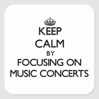 Keep Calm by focusing on Music Concerts Square Sticker