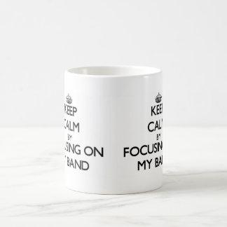 Keep Calm by focusing on My Band Coffee Mug