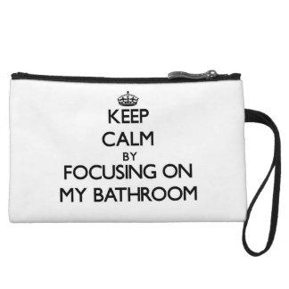 Keep Calm by focusing on My Bathroom Wristlet Purses