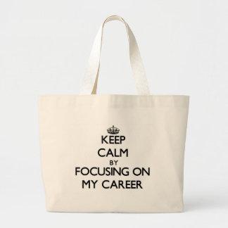 Keep Calm by focusing on My Career Bags