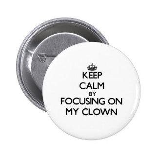 Keep Calm by focusing on My Clown Pin