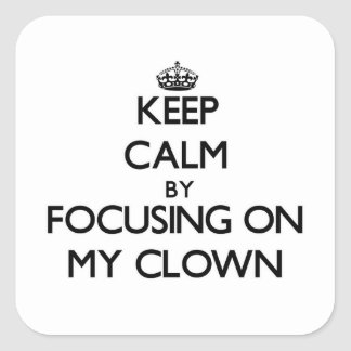 Keep Calm by focusing on My Clown Square Sticker