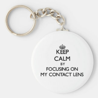 Keep Calm by focusing on My Contact Lens Keychains