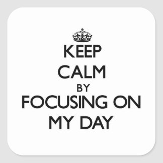 Keep Calm by focusing on My Day Square Sticker