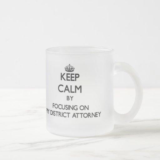 Keep Calm by focusing on My District Attorney Mug