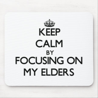 Keep Calm by focusing on MY ELDERS Mouse Pad