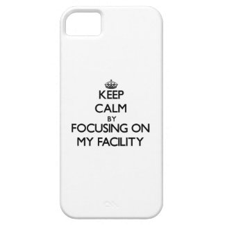 Keep Calm by focusing on My Facility iPhone 5 Cover