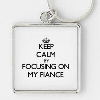 Keep Calm by focusing on My Fiance Keychain