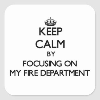 Keep Calm by focusing on My Fire Department Stickers
