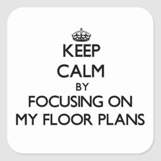 Keep Calm by focusing on My Floor Plans Sticker